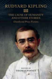 The Cause of Humanity and Other Stories : Rudyard Kipling's Uncollected Prose Fictions, Hardback Book