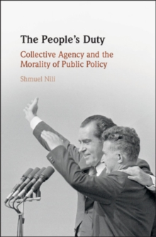 The People's Duty : Collective Agency and the Morality of Public Policy, Hardback Book