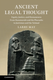 Ancient Legal Thought : Equity, Justice, and Humaneness From Hammurabi and the Pharaohs to Justinian and the Talmud, Hardback Book