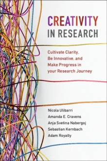 Creativity in Research : Cultivate Clarity, Be Innovative, and Make Progress in your Research Journey, Hardback Book