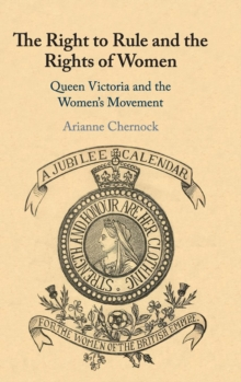 The Right to Rule and the Rights of Women : Queen Victoria and the Women's Movement, Hardback Book