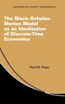 The Black-Scholes-Merton Model as an Idealization of Discrete-Time Economies, Hardback Book