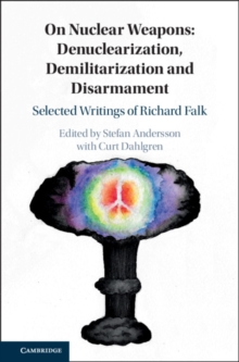 On Nuclear Weapons: Denuclearization, Demilitarization and Disarmament : Selected Writings of Richard Falk, Hardback Book