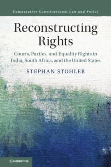 Reconstructing Rights : Courts, Parties, and Equality Rights in India, South Africa, and the United States, Hardback Book