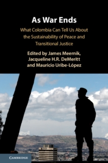 As War Ends : What Colombia Can Tell Us About the Sustainability of Peace and Transitional Justice, Hardback Book