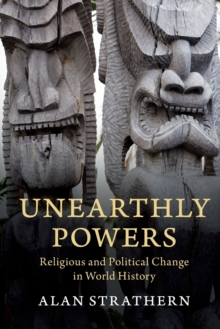 Unearthly Powers : Religious and Political Change in World History, Paperback / softback Book