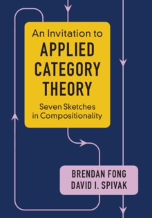 An Invitation to Applied Category Theory : Seven Sketches in Compositionality, Paperback / softback Book