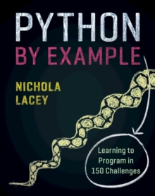 Python by Example : Learning to Program in 150 Challenges, Paperback / softback Book