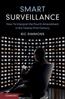 Smart Surveillance : How to Interpret the Fourth Amendment in the Twenty-First Century, Paperback / softback Book