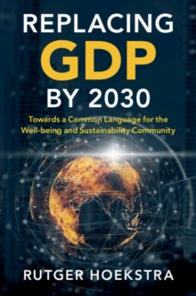 Replacing GDP by 2030 : Towards a Common Language for the Well-being and Sustainability Community, Paperback / softback Book