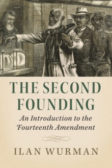 The Second Founding : An Introduction to the Fourteenth Amendment, Paperback / softback Book