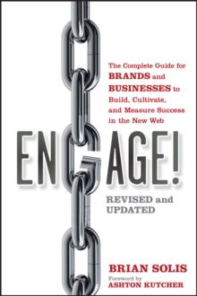 Engage : The Complete Guide for Brands and Businesses to Build, Cultivate, and Measure Success in the New Web, Paperback Book