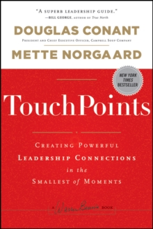 TouchPoints : Creating Powerful Leadership Connections in the Smallest of Moments, Hardback Book