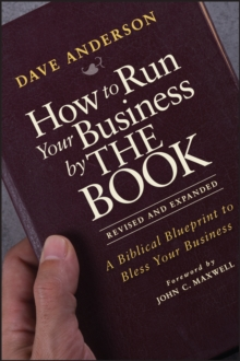 How to Run Your Business By the Book : A Biblical Blueprint to Bless Your Business, Revised and Expanded, Paperback Book