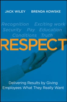 Respect : Delivering Results by Giving Employees What They Really Want, Hardback Book