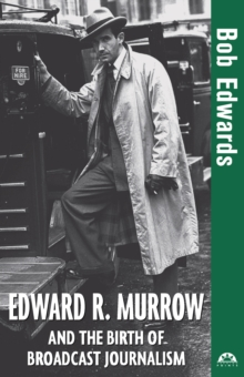 Edward R. Murrow and the Birth of Broadcast Journalism, EPUB eBook