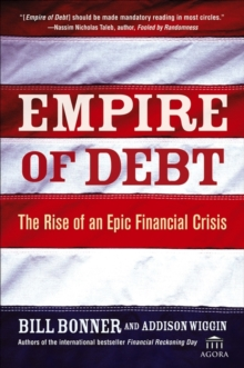 Empire of Debt : The Rise of an Epic Financial Crisis, EPUB eBook
