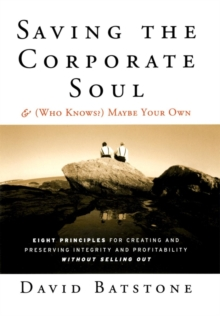 Saving the Corporate Soul--and (Who Knows?) Maybe Your Own : Eight Principles for Creating and Preserving Integrity and Profitability Without Selling Out, Paperback / softback Book
