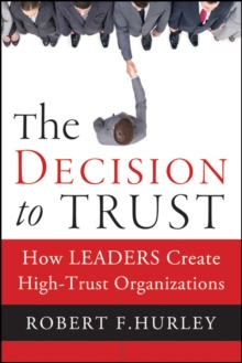 The Decision to Trust : How Leaders Create High-trust Organizations, Hardback Book