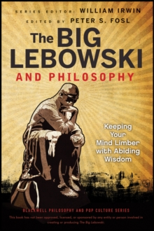 The Big Lebowski and Philosophy : Keeping Your Mind Limber with Abiding Wisdom, Paperback Book