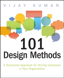 101 Design Methods : A Structured Approach for Driving Innovation in Your Organization, Paperback / softback Book