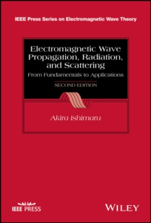 Electromagnetic Wave Propagation, Radiation, and Scattering : From Fundamentals to Applications, Hardback Book
