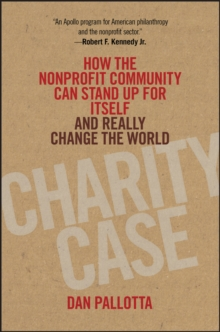 Charity Case : How the Nonprofit Community Can Stand Up for Itself and Really Change the World, Hardback Book