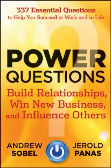 Power Questions : Build Relationships, Win New Business, and Influence Others, Hardback Book