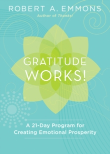 Gratitude Works! : A 21-Day Program for Creating Emotional Prosperity, Hardback Book