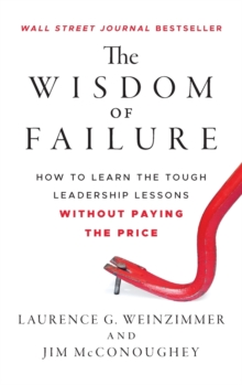 The Wisdom of Failure : How to Learn the Tough Leadership Lessons Without Paying the Price, Hardback Book