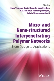 Micro- and Nano-Structured Interpenetrating Polymer Networks : From Design to Applications, Hardback Book