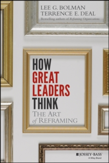 How Great Leaders Think : The Art of Reframing, Hardback Book