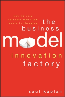 The Business Model Innovation Factory : How to Stay Relevant When The World is Changing, Hardback Book