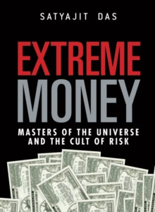 Extreme Money : The Masters of the Universe and the Cult of Risk, PDF eBook