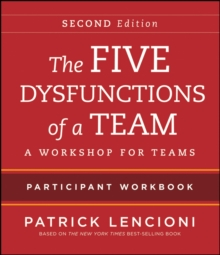 The Five Dysfunctions of a Team : Participant Workbook for Teams 2E, Paperback Book
