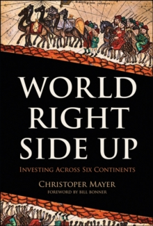 The World Right Side Up : Investing Across Six Continents, Hardback Book