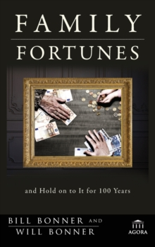Family Fortunes : How to Build Family Wealth and Hold on to It for 100 Years, Hardback Book