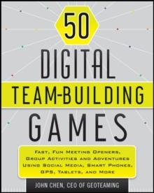 50 Digital Team-Building Games : Fast, Fun Meeting Openers, Group Activities and Adventures using Social Media, Smart Phones, GPS, Tablets, and More, Paperback / softback Book