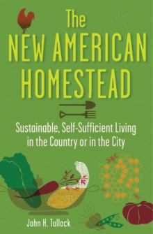 The New American Homestead : Sustainable, Self-Sufficient Living in the Country or in the City, EPUB eBook