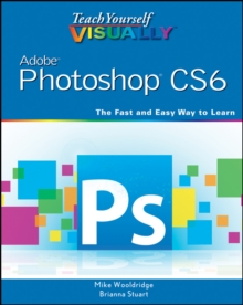 Teach Yourself VISUALLY Adobe Photoshop CS6, Paperback / softback Book