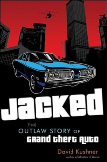 Jacked : The Outlaw Story of Grand Theft Auto, EPUB eBook