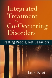 Integrated Treatment for Co-Occurring Disorders : Treating People, Not Behaviors, Paperback / softback Book