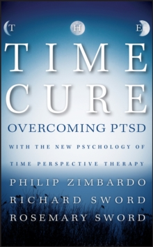 The Time Cure : Overcoming PTSD with the New Psychology of Time Perspective Therapy, Hardback Book