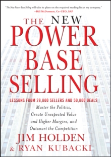 The New Power Base Selling : Master The Politics, Create Unexpected Value and Higher Margins, and Outsmart the Competition, Hardback Book