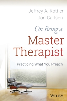 On Being a Master Therapist : Practicing What You Preach, Paperback / softback Book