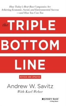 The Triple Bottom Line : How Today's Best-Run Companies are Achieving Economic, Social and Environmental Success - and How You Can Too, Hardback Book