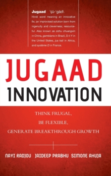 Jugaad Innovation : Think Frugal, Be Flexible, Generate Breakthrough Growth, Hardback Book
