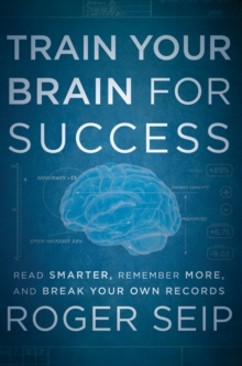Train Your Brain for Success : Read Smarter, Remember More, and Break Your Own Records, Hardback Book