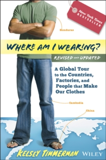 Where Am I Wearing? a Global Tour to the Countries, Factories, and People That Make Our Clothes, Revised and Updated, Paperback Book