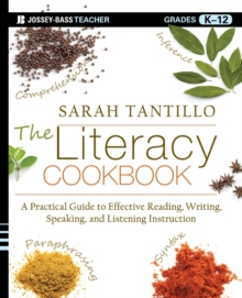 The Literacy Cookbook : A Practical Guide to Effective Reading, Writing, Speaking, and Listening Instruction, Paperback / softback Book